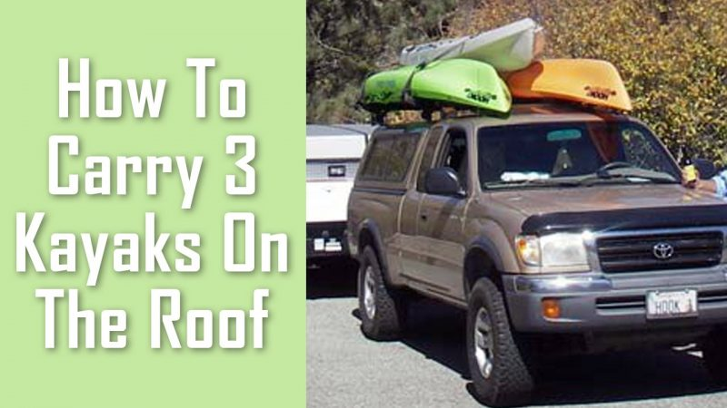 how to carry 3 kayaks on the roof