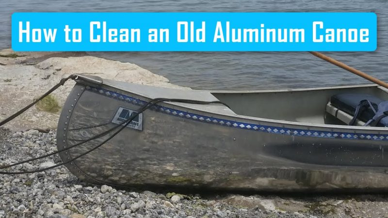 how to clean an old aluminum canoe