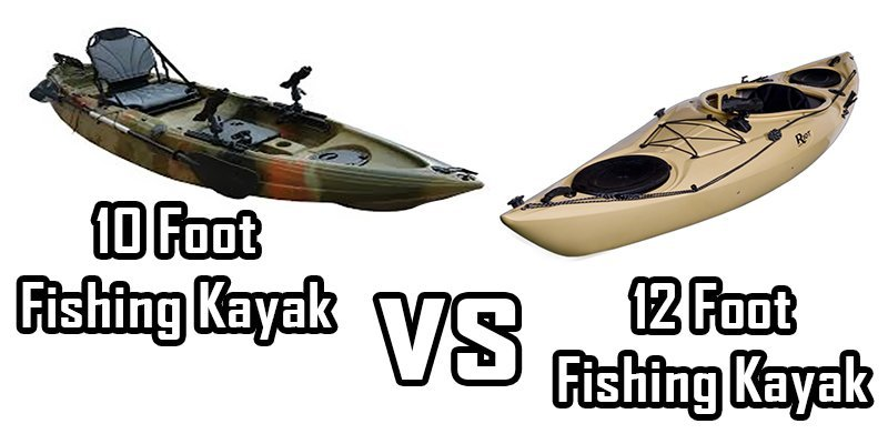 10 vs 12 foot fishing kayak