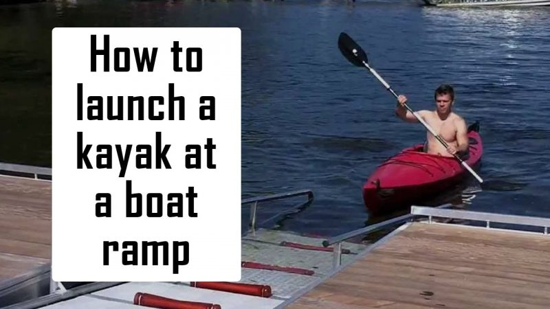 how to launch a kayak at boat ramp