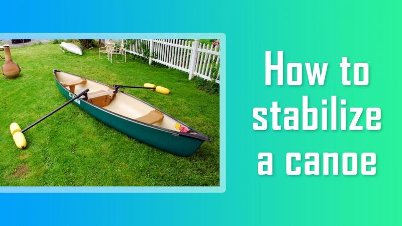 how to stabilize a canoe