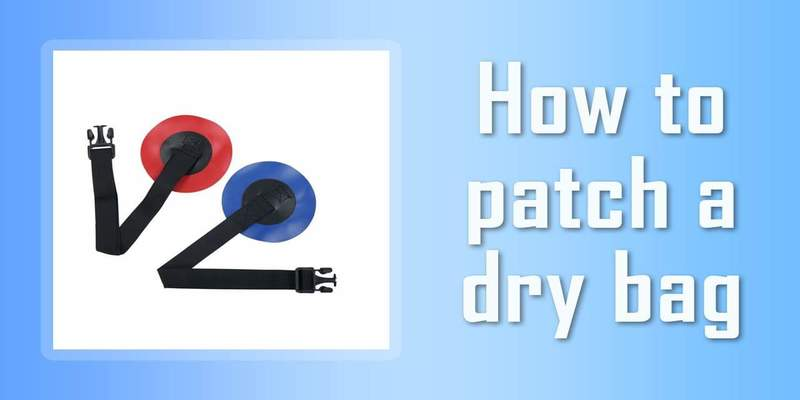 How To Patch A Dry Bag