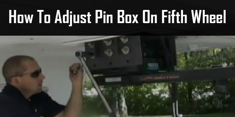 how to adjust pin box on fifth wheel