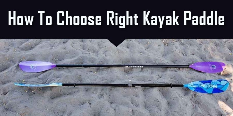 how to choose right kayak paddle