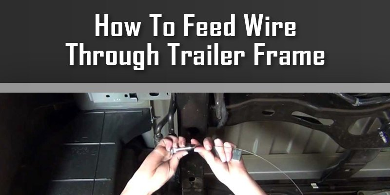 how to feed wire through trailer frame