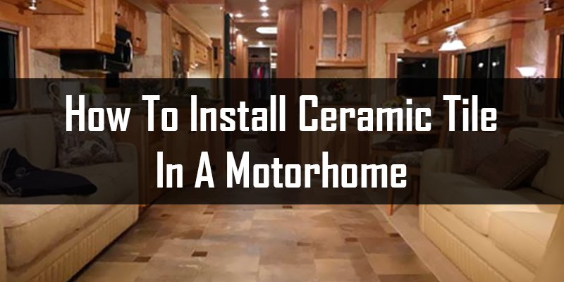 how to install ceramic tile in a motorhome