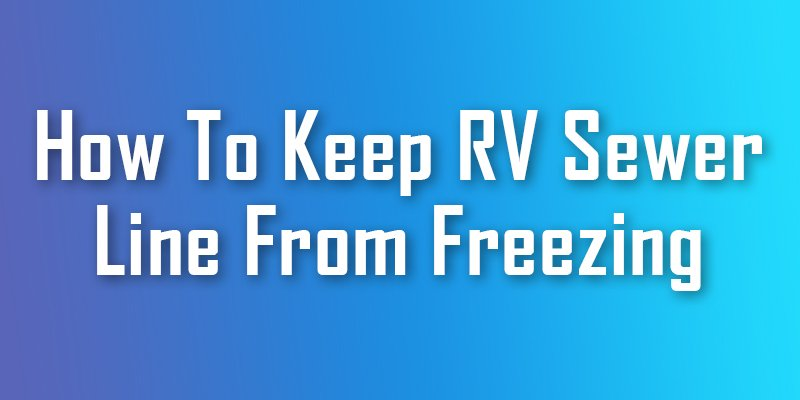 how to keep RV sewer line from freezing
