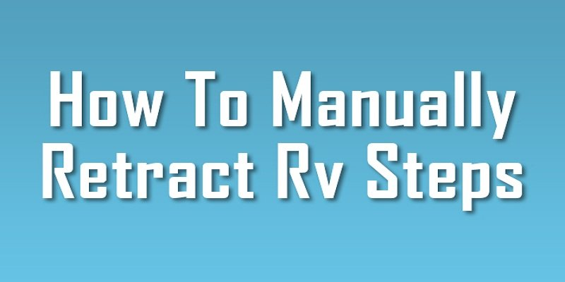 how to manually retract RV steps