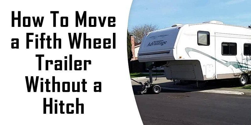 how to move a fifth wheel trailer without a hitch