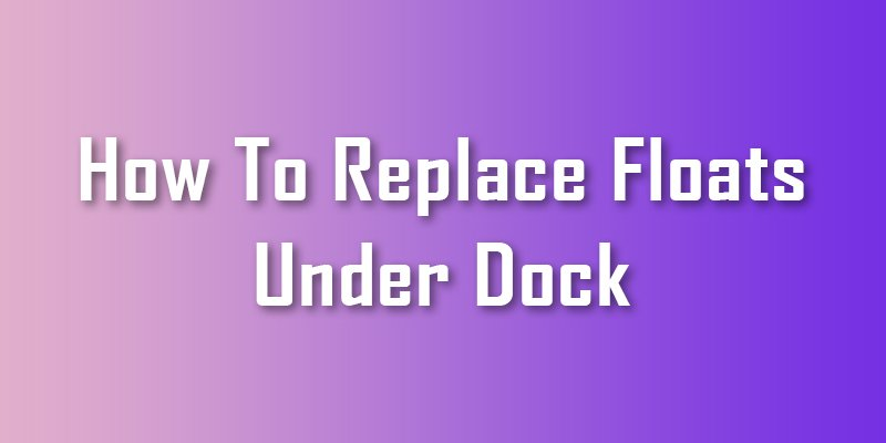how to replace floats under dock