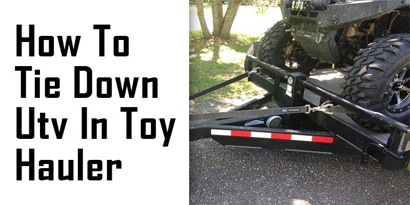 how to tie down utv in a toy hauler