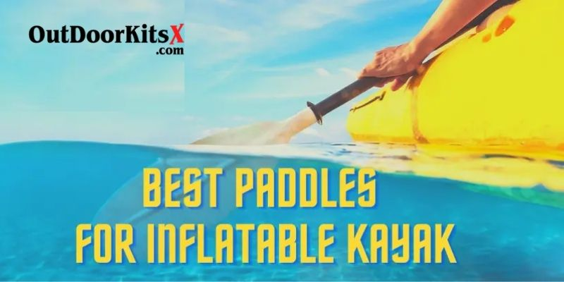 Best Paddles for Inflatable Kayak