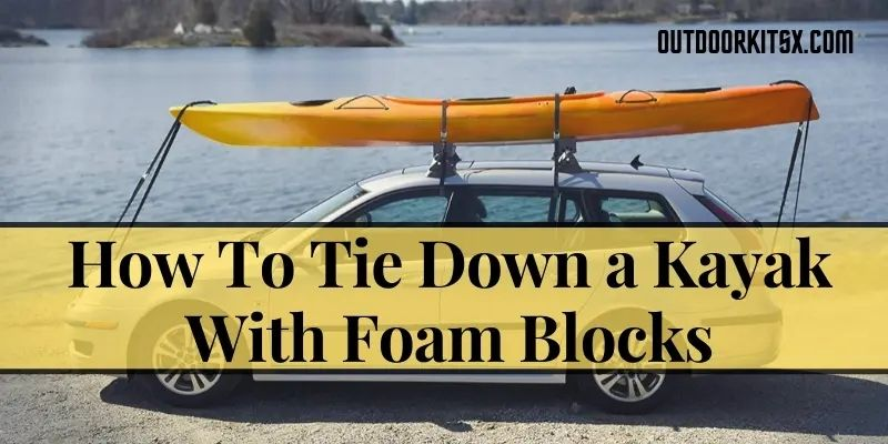 How To Tie Down A Kayak With Foam Blocks